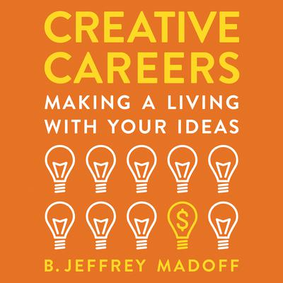 Creative Careers: Making a Living with Your Ideas Audiobook, by Jeffrey Madoff