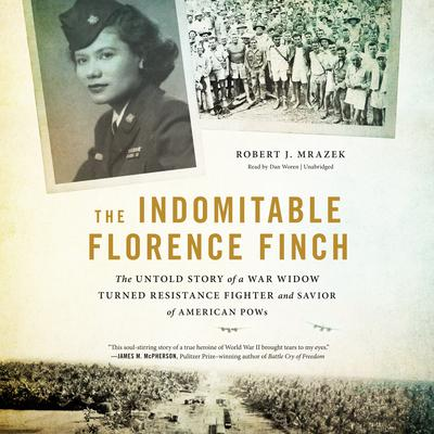 The Indomitable Florence Finch: The Untold Story of a War Widow Turned Resistance Fighter and Savior of American POWs Audiobook, by Robert J. Mrazek