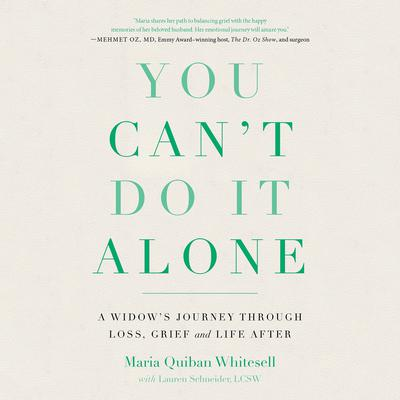 You Cant Do It Alone: A Widows Journey Through Loss, Grief and Life After Audiobook, by Maria Quiban Whitesell