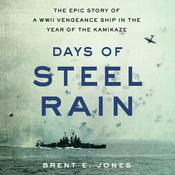 Days of Steel Rain: The Epic Story of a WWII Vengeance Ship in the Year of the Kamikaze Audiobook, by Brent E. Jones