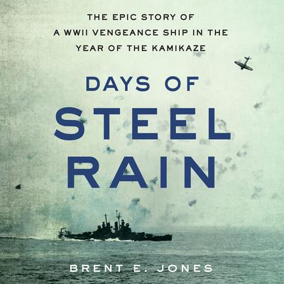 Days of Steel Rain: The Epic Story of a WWII Vengeance Ship in the Year of the Kamikaze Audiobook, by