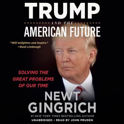 Trump and the American Future: Solving the Great Problems of Our Time Audiobook, by Newt Gingrich
