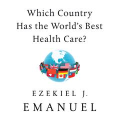 Which Country Has the Worlds Best Health Care? Audiobook, by Ezekiel J. Emanuel
