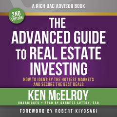 Rich Dad Advisors: The Advanced Guide to Real Estate Investing, 2nd Edition: How to Identify the Hottest Markets and Secure the Best Deals Audiobook, by