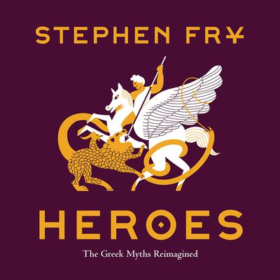 Heroes: The Greek Myths Reimagined Audiobook, by Stephen Fry