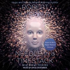 Needle in a Timestack: And Other Stories Audiobook, by Robert Silverberg