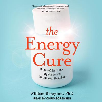 The Energy Cure: Unraveling the Mystery of Hands-On Healing Audiobook, by