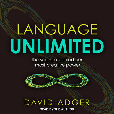 Language Unlimited: The Science Behind Our Most Creative Power Audiobook, by David Adger