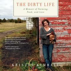 The Dirty Life: On Farming, Food, and Love Audiobook, by Kristin Kimball
