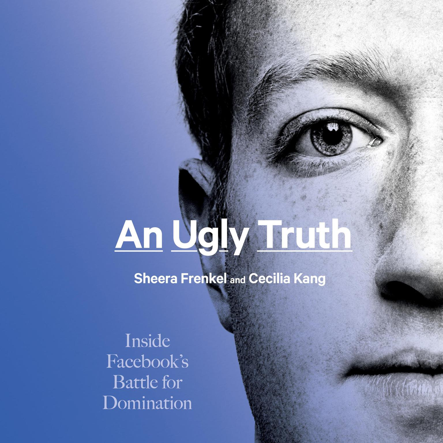 An Ugly Truth: Inside Facebook's Battle for Domination Audiobook, by Cecilia Kang