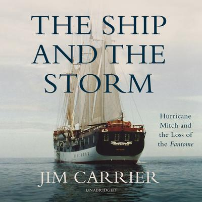 The Ship and the Storm: Hurricane Mitch and the Loss of the Fantome Audiobook, by Jim Carrier