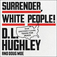 Surrender, White People!: Our Unconditional Terms for Peace Audiobook, by D. L. Hughley, Doug Moe