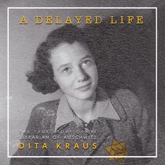 A Delayed Life: The True Story of the Librarian of Auschwitz Audiobook, by