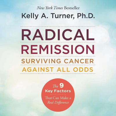 Radical Remission: Surviving Cancer Against All Odds Audiobook, by