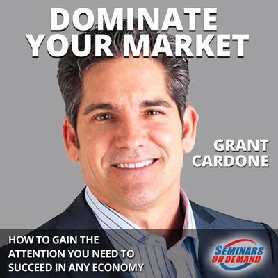 Dominate Your Market: How to Gain the Attention You Need to Succeed in Any Economy: How to Gain the Attention You Need to Succeed in Any Economy Audiobook, by Grant Cardone