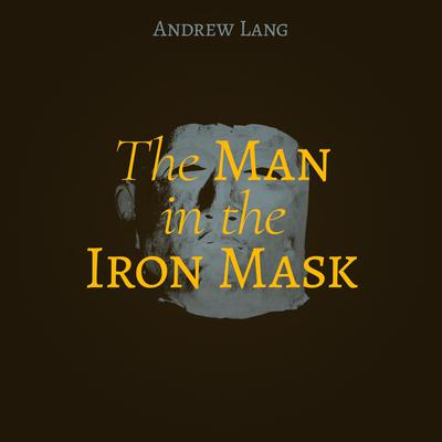 The Man in the Iron Mask Audiobook, by Andrew Lang