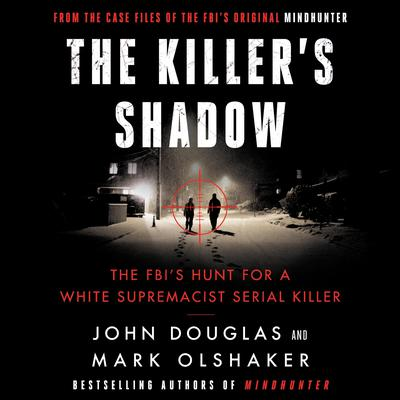 The Killers Shadow: The FBIs Hunt for a White Supremacist Serial Killer Audiobook, by John E. Douglas