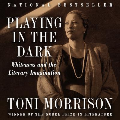 Playing In The Dark: Whiteness and the Literary Imagination Audiobook, by Toni Morrison