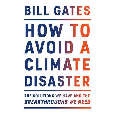 How to Avoid a Climate Disaster: The Solutions We Have and the Breakthroughs We Need Audiobook, by