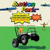 Action Park: Fast Times, Wild Rides, and the Untold Story of America's Most Dangerous Amusement Park Audiobook, by Andy Mulvihill
