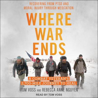 Where War Ends: A Combat Veteran's 2,700-Mile Journey to Heal—Recovering from PTSD and Moral Injury through Meditation Audiobook, by