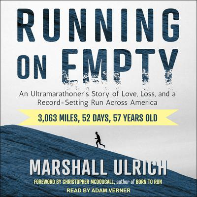 Running on Empty: An Ultramarathoner's Story of Love, Loss, and a Record-Setting Run Across America Audiobook, by Marshall Ulrich