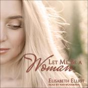 Let Me Be a Woman Audiobook, by Elizabeth Elliot