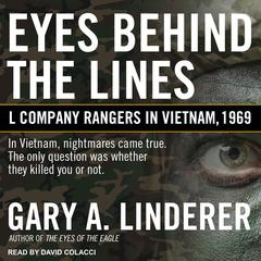 Eyes Behind the Lines: L Company Rangers in Vietnam, 1969 Audiobook, by Gary A. Linderer