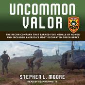 Uncommon Valor: The Recon Company that Earned Five Medals of Honor and Included America's Most Decorated Green Beret Audiobook, by Stephen L. Moore