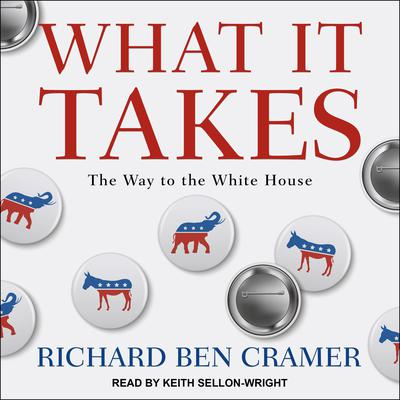 What It Takes: The Way to the White House Audiobook, by Richard Ben Cramer