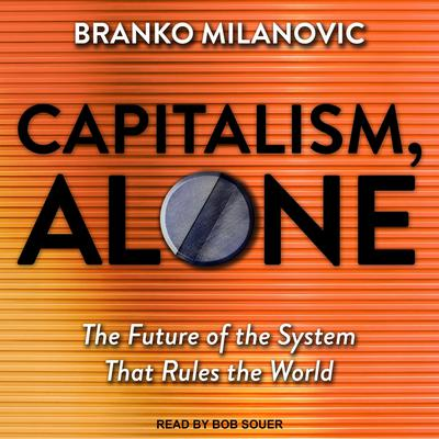 Capitalism, Alone: The Future of the System That Rules the World Audiobook, by