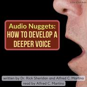 Audio Nuggets: How To Develop A Deeper Voice Audiobook, by Rick Sheridan, Alfred C. Martino