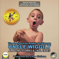 The Long Eared Rabbit Gentleman Uncle Wiggily - Amazing Stories & Tall Tales Audiobook, by Howard R. Garis