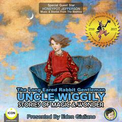 The Long Eared Rabbit Gentleman Uncle Wiggily - Stories Of Magic & Wonder Audiobook, by Howard R. Garis