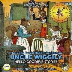 The Long Eared Rabbit Gentleman Uncle Wiggily - Hello Goodbye Stories Audiobook, by Howard R. Garis