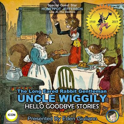 The Long Eared Rabbit Gentleman Uncle Wiggily - Hello Goodbye Stories Audiobook, by Howard R. Garis