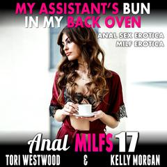 My Assistant's Bun In My Back Oven: Anal Sex Erotica MILF Erotica Audiobook, by Tori Westwood