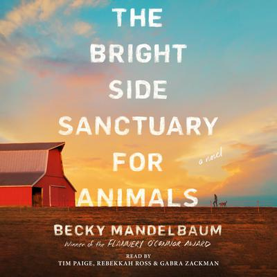The Bright Side Sanctuary for Animals: A Novel Audiobook, by Becky Mandelbaum