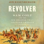 Revolver: Sam Colt and the Six-Shooter that Changed America Audiobook, by Jim Rasenberger