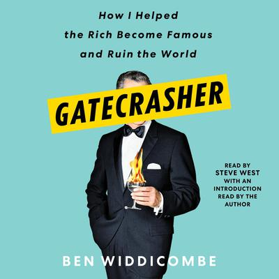 Gatecrasher: How I Helped the Rich Become Famous and Ruin the World Audiobook, by Ben Widdicombe