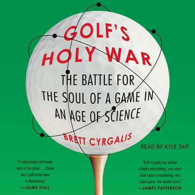 Golf's Holy War: The Battle for the Soul of a Game in an Age of Science Audiobook, by Brett Cyrgalis