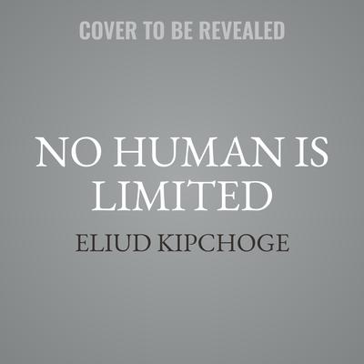 No Human is Limited: A Memoir by the Greatest Marathoner of All Time Audiobook, by Eliud Kipchoge