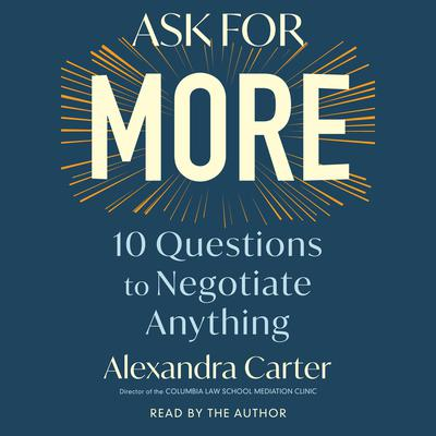 Ask for More: 10 Questions to Negotiate Anything Audiobook, by Alexandra Carter