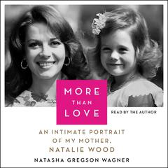 More Than Love: An Intimate Portrait of My Mother, Natalie Wood Audiobook, by Natasha Gregson Wagner