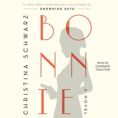 Bonnie: A Novel Audiobook, by Christina Schwarz