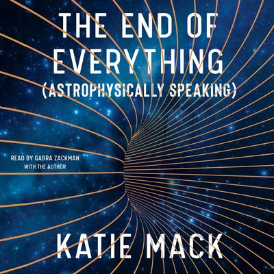 The End of Everything: (Astrophysically Speaking) Audiobook, by