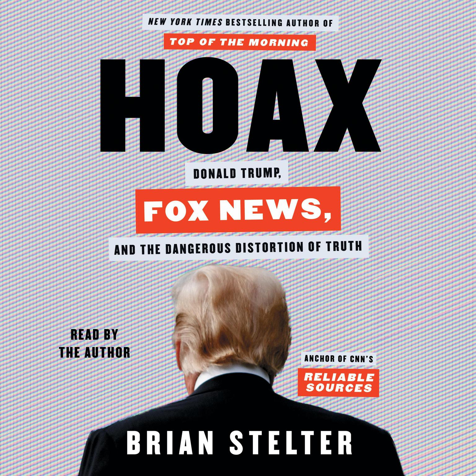 Hoax: Donald Trump, Fox News, and the Dangerous Distortion of Truth Audiobook, by Brian Stelter