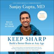 Keep Sharp: How to Build a Better Brain at Any Age Audiobook, by Sanjay Gupta