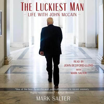 The Luckiest Man: Life with John McCain Audiobook, by Mark Salter
