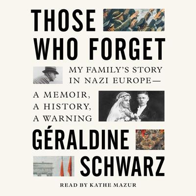 Those Who Forget: My Family's Story in Nazi Europe—A Memoir, A History, A Warning Audiobook, by Geraldine Schwarz